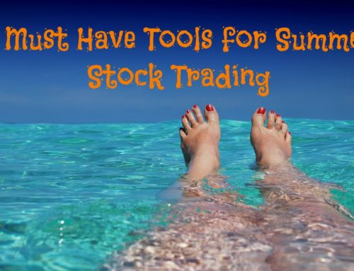 5 Must Have Tools for Summer Stock Trading